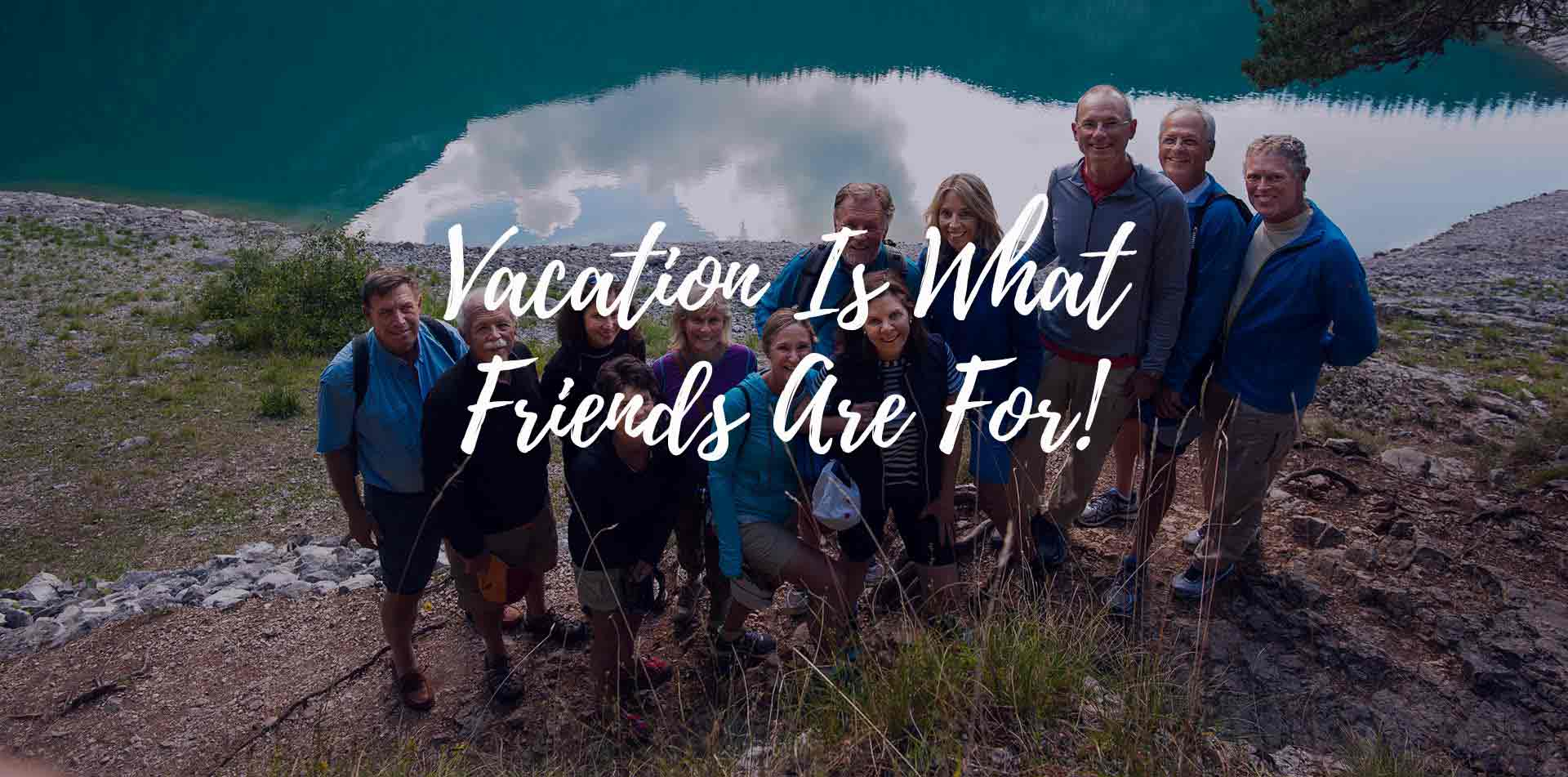 Europe group of travelers on nature trail near a lake Vacation Is What Friends Are For - luxury vacation destinations